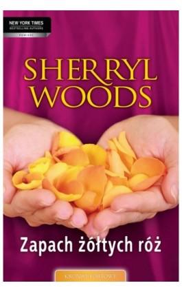 Zapach żółtych róż - Sherryl Woods - Ebook - 978-83-276-0120-9