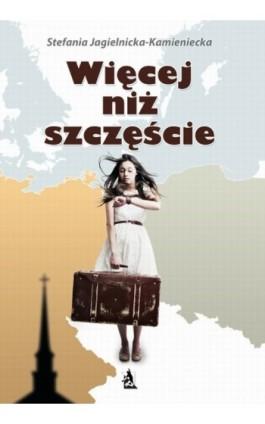 Więcej niż szczęście - Stefania Jagielnicka-Kamieniecka - Ebook - 978-83-7900-004-3