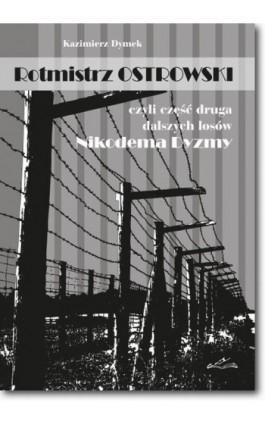 Rotmistrz Ostrowski czyli część druga dalszych losów Nikodema Dyzmy - Kazimierz Dymek - Ebook - 978-83-7798-116-0