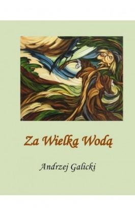 Za wielką wodą - Andrzej Galicki - Ebook - 978-83-7859-290-7
