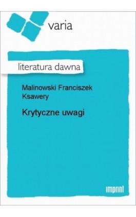 Krytyczne uwagi - Franciszek Ksawery Malinowski - Ebook - 978-83-270-0929-6
