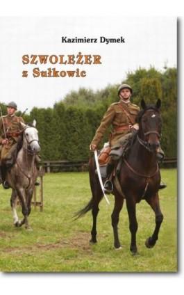 Szwoleżer z Sułkowic - Kazimierz Dymek - Ebook - 978-83-7798-117-7
