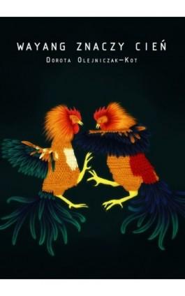 Wayang znaczy cień - Dorota Olejniczak-Kot - Ebook - 978-83-62041-98-5
