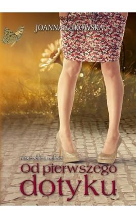 Od pierwszego dotytku - Joanna Łukowska - Ebook - 978-83-63598-47-1