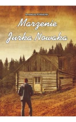 Marzenie Jurka Nowaka - Amadeusz Putzlacher - Ebook - 978-83-7900-128-6