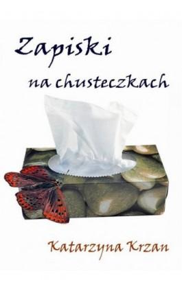 Zapiski na chusteczkach - Katarzyna Krzan - Ebook - 978-83-61184-05-8