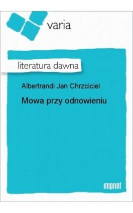 Mowa przy odnowieniu - Jan Chrzciciel Albertrandi - Ebook