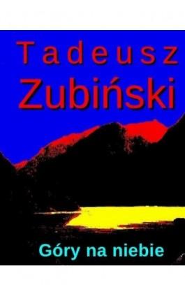 Góry na niebie - Tadeusz Zubiński - Ebook - 978-83-63972-07-3