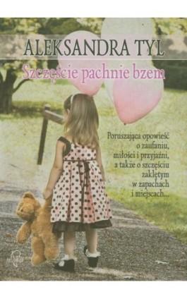 Szczęście pachnie bzem - Aleksandra  Tyl - Ebook - 978-83-63742-09-6