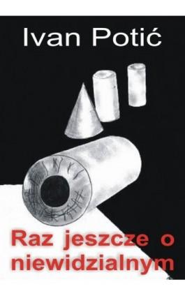 Raz jeszcze o niewidzialnym - Ivan Potić - Ebook - 978-83-61184-10-2