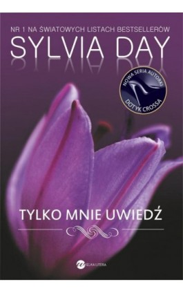 Tylko mnie uwiedź - Sylvia Day - Ebook - 978-83-64142-46-8