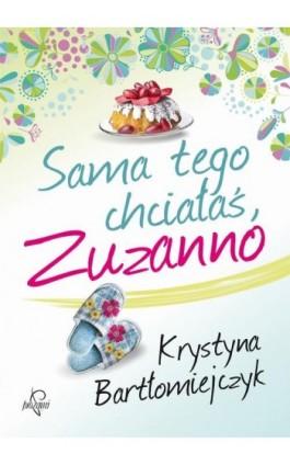 Sama tego chciałaś, Zuzanno - Krystyna Bartłomiejczyk - Ebook - 978-83-63742-95-9