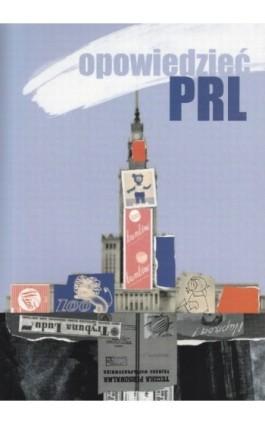 Opowiedzieć PRL - Ebook - 978-83-61552-44-4