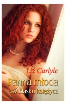 Panna młoda w blasku księżyca - Liz Carlyle - Ebook - 978-83-7551-390-5
