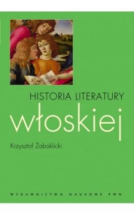 Historia literatury włoskiej - Krzysztof Żaboklicki - Ebook - 978-83-01-17720-1