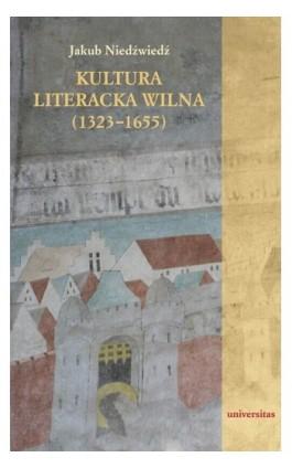 Kultura literacka Wilna (1323-1655) - Jakub Niedźwiedź - Ebook - 978-83-242-1855-4