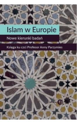 Islam w Europie Nowe kierunki badań - Praca zbiorowa - Ebook - 978-83-8002-576-9