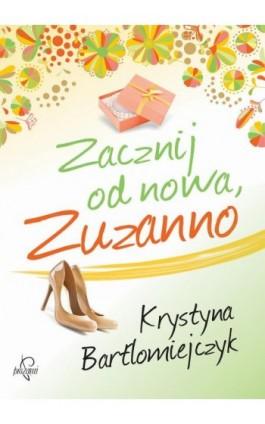 Zacznij od nowa, Zuzanno - Krystyna Bartłomiejczyk - Ebook - 978-83-63742-16-4