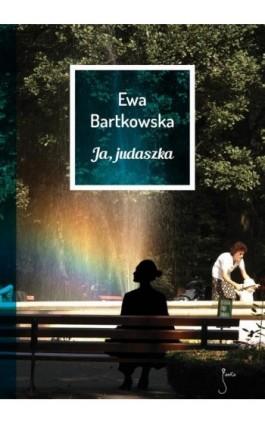 Ja, judaszka - Ewa Bartkowska - Ebook - 978-83-62247-35-6