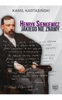 Henryk Sienkiewicz jakiego nie znamy - Kamil Kartasiński - Ebook - 978-83-65156-10-5