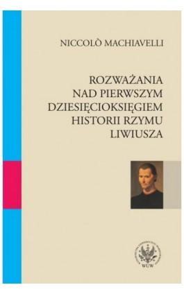 Rozważania nad pierwszym dziesięcioksięgiem historii Rzymu Liwiusza - Niccolo Machiavelli - Ebook - 978-83-235-1305-6