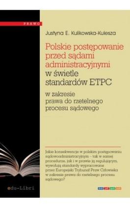 Polskie postępowanie przed sądami administracyjnymi w świetle standardów ETPC - Justyna Ewa Kulikowska-Kulesza - Ebook - 978-83-63804-71-8