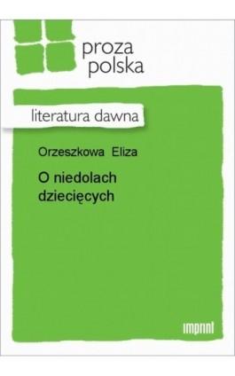 O niedolach dziecięcych - Eliza Orzeszkowa - Ebook - 978-83-270-1280-7