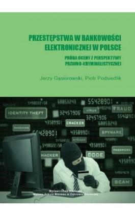 Przestępstwa w bankowości elektronicznej w Polsce. Próba oceny z perspektywy prawno-kryminalistycznej - Jerzy Gąsiorowski - Ebook - 978-83-64927-88-1