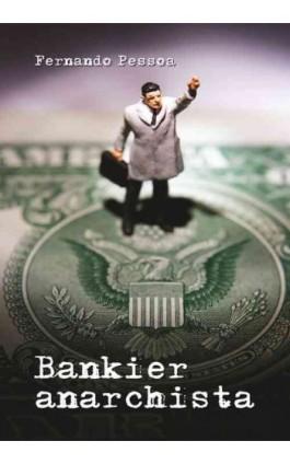 Bankier anarchista - Fernando Pessoa - Ebook - 978-83-62948-17-8