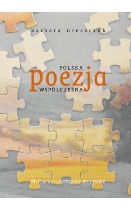 Polska poezja współczesna. Studia stylistyczno-językowe - Barbara Greszczuk - Ebook - 978-83-7133-648-5