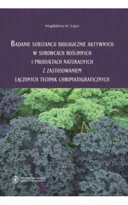 Badanie substancji biologicznie aktywnych w surowcach roślinnych i produktach naturalnych z zastosowaniem łączonych technik chro - Magdalena Ligor - Ebook - 978-83-231-2905-9