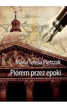 Piórem przez epoki - Maria Teresa Pietrzak - Ebook - 978-83-7859-148-1