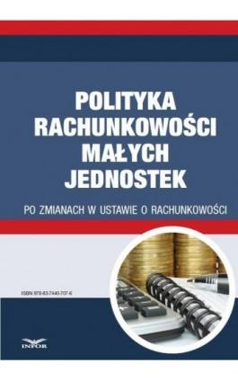 Polityka rachunkowości małych jednostek po zmianach w ustawie o rachunkowości - Gyongyver Takats - Ebook - 978-83-7440-707-6