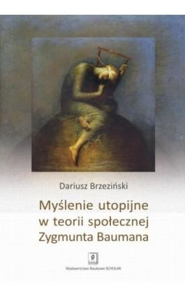 Myślenie utopijne w teorii społecznej Zygmunta Baumana - Dariusz Brzeziński - Ebook - 978-83-7383-748-5