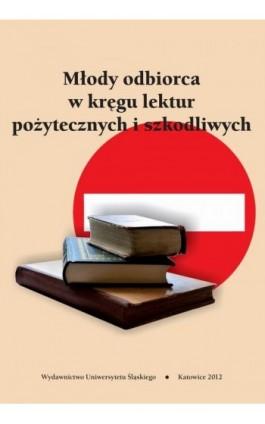 Młody odbiorca w kręgu lektur pożytecznych i szkodliwych - Ebook - 978-83-8012-349-6