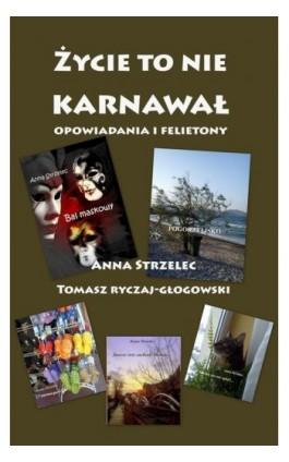 Życie to nie karnwawał. Opowiadania i felietony - Anna Strzelec - Ebook - 978-83-7859-179-5