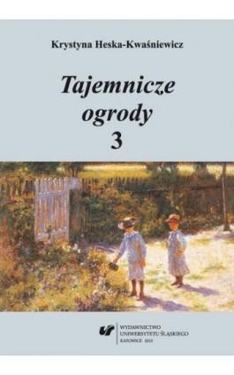 Tajemnicze ogrody 3 - Krystyna Heska-Kwaśniewicz - Ebook - 978-83-8012-092-1