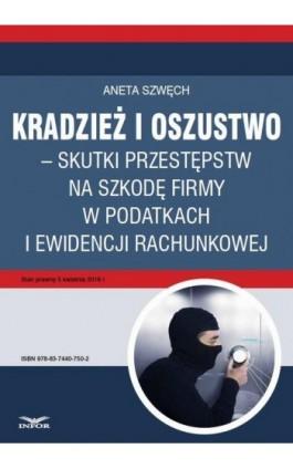 Kradzież i oszustwo – skutki przestępstw na szkodę firmy w podatkach i ewidencji rachunkowej - Aneta Szwęch - Ebook - 978-83-7440-750-2