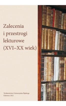 Zalecenia i przestrogi lekturowe (XVI-XX wiek) - Ebook - 978-83-8012-535-3