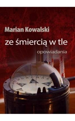 Ze śmiercią w tle. Opowiadania - Marian Kowalski - Ebook - 978-83-7859-161-0
