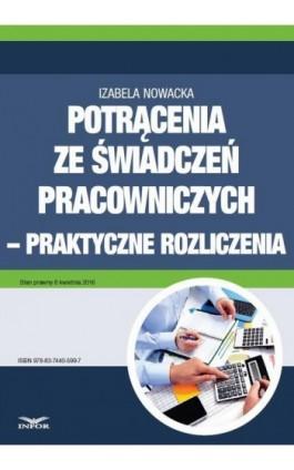 Potrącenia ze świadczeń pracowniczych - praktyczne rozliczenia - Izabela Nowacka - Ebook - 978-83-7440-599-7