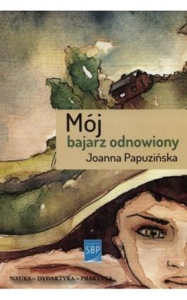 Mój bajarz odnowiony - Joanna Papuzińska - Ebook - 978-83-64203-31-2