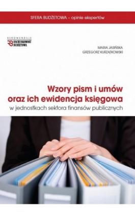 Wzory pism i umów oraz ich ewidencja księgowa w jednostkach sektora finansów publicznych - Maria Jasińska - Ebook - 978-83-7440-672-7