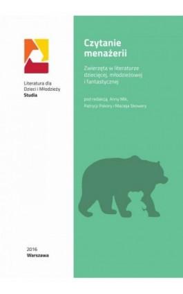 Czytanie menażerii: zwierzęta w literaturze dziecięcej, młodzieżowej i fantastycznej - Ebook - 978-83-64203-71-8