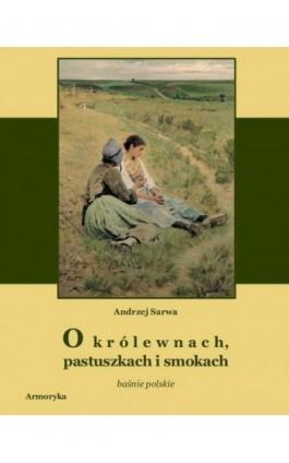 O królewnach pastuszkach i smokach - Andrzej Sarwa - Ebook - 978-83-7950-095-6