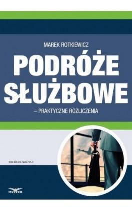 Podróże służbowe – praktyczne rozliczenia - Marek Rotkiewicz - Ebook - 978-83-7440-753-3