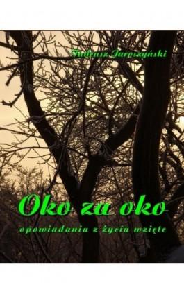 Oko za oko - Tadeusz Jaroszyński - Ebook - 978-83-7950-127-4