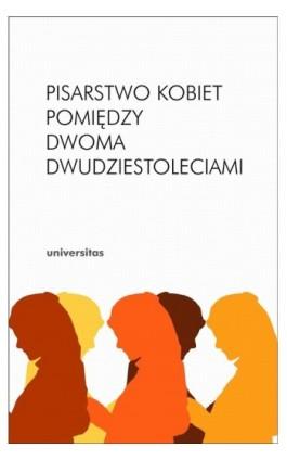 Pisarstwo kobiet pomiędzy dwoma dwudziestoleciami - Ebook - 978-83-242-1514-0