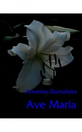 Ave Maria - Antonina Domańska - Ebook - 978-83-7950-238-7