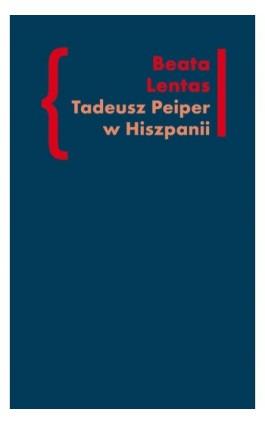 Tadeusz Peiper w Hiszpanii - Beata Lentas - Ebook - 978-83-7453-320-1